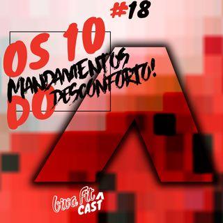 #18 - OS 10 MANDAMENTOS DO DESCONFORTO ˆ