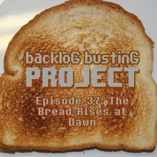 Backlog Busting Project EP 37:  Bread Rises at Dawn