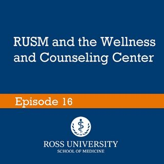 Episode 16 - RUSM and the Wellness and Counseling Center