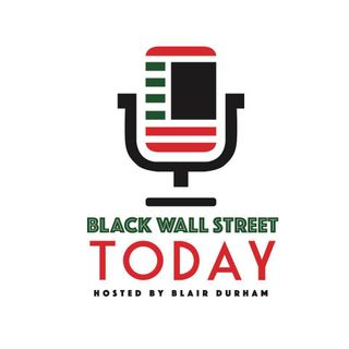 Black Wall Street Today w/ Blair Durham