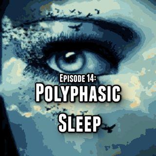 Episode 14: Polyphasic Sleep