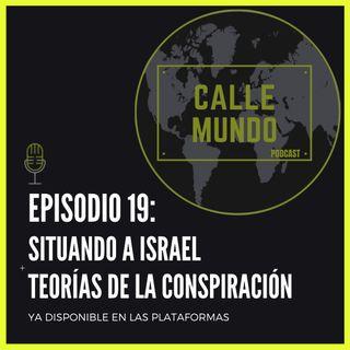 Episodio 19: Situando a Israel + Teorías de la conspiración