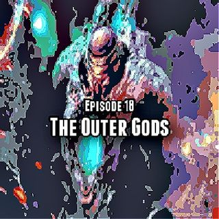 Episode 18: The Outer Gods