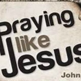 PRAYING LIKE THE MASTER (Jesus our Model in Prayer)