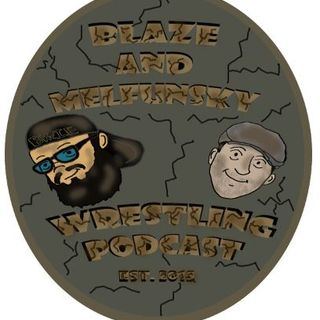 Blaze and Melfunsky Wrestling Podcast 06/26/2020