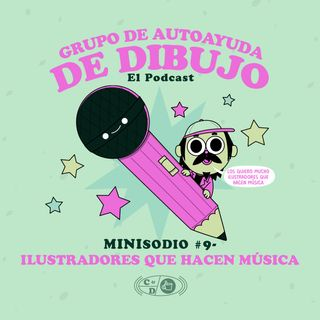 MINIsodio 09 - Ilustradores que hacen música