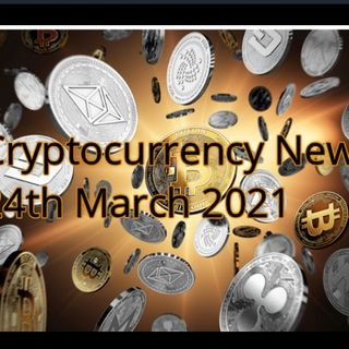 Cryptocurrency News 24th march 2021