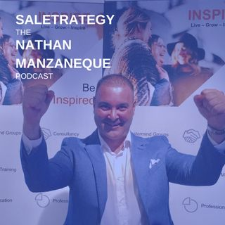 Episode 11 - Saletrategy Podcast By Nathan Manzaneque | 4 Ways To Inspire Your Connector To Give You Referrals