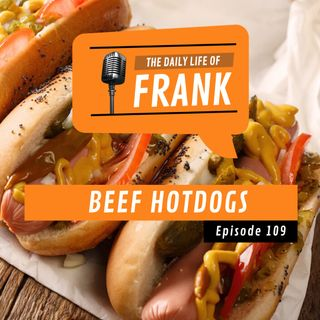 Episode 109 - Beef Hotdogs