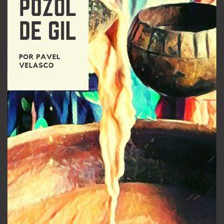 El pozol de Gil- Pavel Velasco