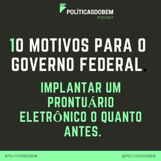 #4 - 10 Motivos para o Governo Federal implantar um prontuário eletrônico o quanto antes