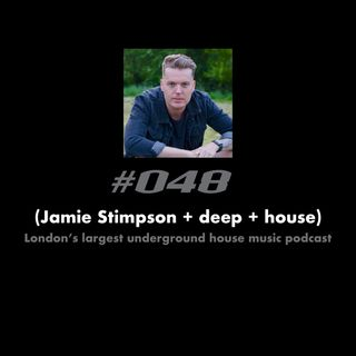 (Jamie Stimpson + deep + house) #048