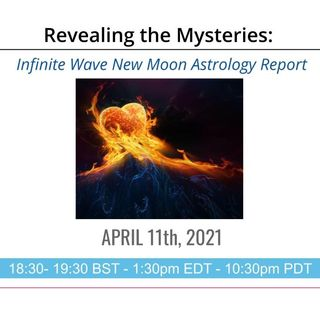 Infinite Wave Astrology Report: April - May 2021 | Revealing the Mysteries with Isaac George