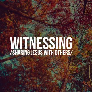 Witnessing: Sharing Jesus with Others - Pr Andy Yeoh