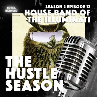 The Hustle Season 2: Ep. 12 House Band of the Illuminati
