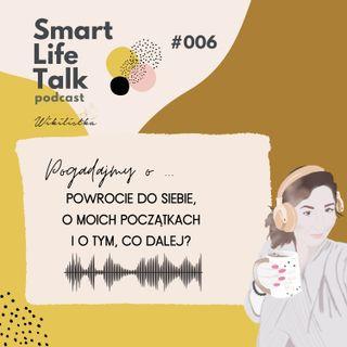 #006 O moich początkach, kryzysach i olśnieniach |  SmartLifeTalk by Wikilistka