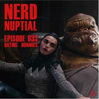 Episode 033 - Dating Normies