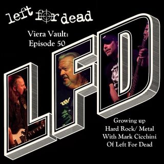 Episode 50: Growing up Hard Rock / Metal with  Mark Cicchini of Left For Dead