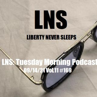 LNS: Tuesday Morning Podcast 09/14/21 Vol.11 #169