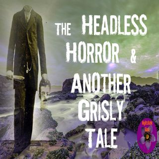 The Headless Horror and Another Grisly Tale | Podcast