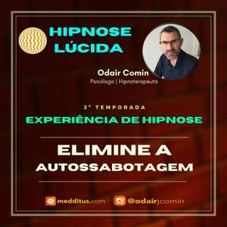 #29 | Experiência de Hipnose para Eliminar a Autossabotagem | Odair Comin