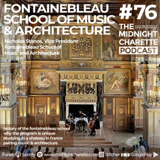 #76 - The Fontainebleau School of Music and Architecture with Nicholas Stanos, VP of Fine Arts