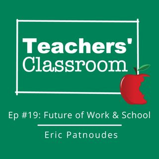 Ep 19: The Future of Work and School with Eric Patnoudes