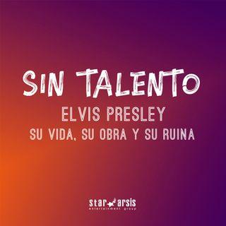 Episodio 9. Elvis Presley: Su vida, su obra y su ruina