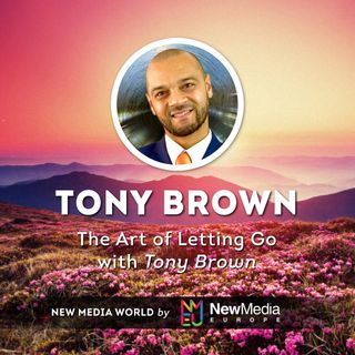 Tony Brown: The Art of Letting Go