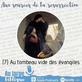 #210 Aux sources de la Résurrection (7) Au tombeau vide des évangiles