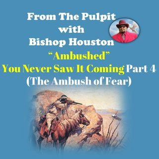 """Ambushed: You Never Saw It Coming"" Part 4 ( The Ambush of Fear)"