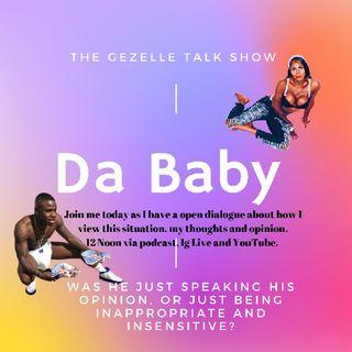Episode 26 - The Gezelle Talk Show Da Baby and Rolling Loud speech