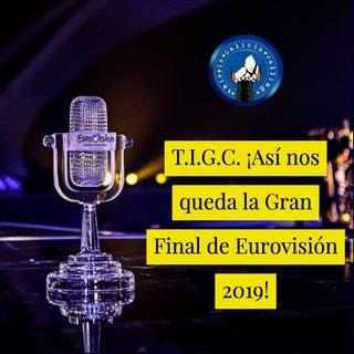 T.I.G.C. ¡Así nos queda la Gran Final de Eurovisión 2019! (2x19)