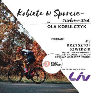 Kobieta w Sporcie #LivCommitted - #5 Krzysztof Szwedzik, specjalista od butów biegowych prosto ze Sklepu Biegacza.