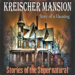 Kreischer Mansion | Story of a Haunting | Podcast