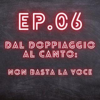 EP.06 - Dal doppiaggio al canto: non basta la voce