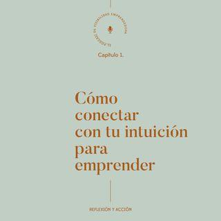 Capítulo 1. Reflexión y acción: conectar con tu intuición para emprender
