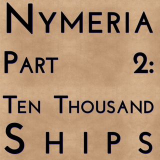 Nymeria: Part 2 - Ten Thousand Ships