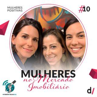 Mulheres Positivas #10 - Mulheres no mercado imobiliário | com Elisa Tawil #OPodcastÉDelas