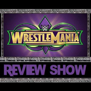 TSOW Episode 200: A WrestleMania Review
