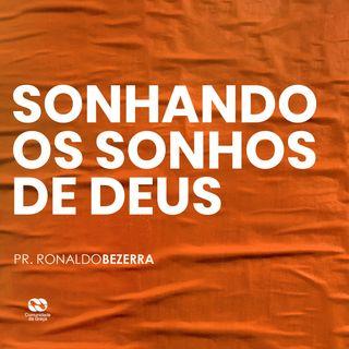 SONHANDO OS SONHOS DE DEUS // pr Ronaldo Bezerra