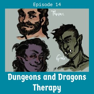 Dungeons and Dragons Therapy #14