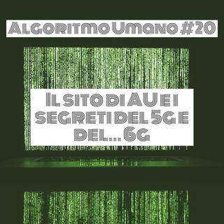 Episodio 20 - Algoritmo Umano: il nuovo sito, i segreti del 5g e del 6g