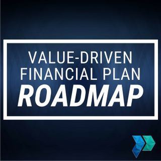 A Roadmap for a Value-Driven Financial Plan [Episode 13]