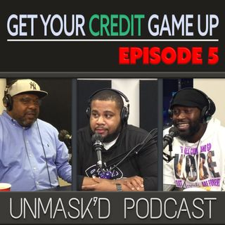 Get Your Credit Game Up | Episode 5