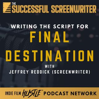 Ep21 - Writing the Script for Final Destination with Jeffrey Reddick