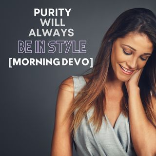 Purity will always be in style [Morning Devo]