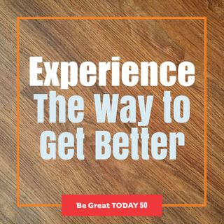 Episode 50: Experience - The Way to Get Better