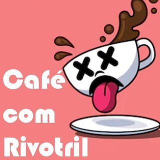 Café com Rivotril
