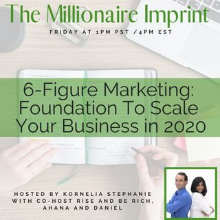 6-Figure Marketing: Foundation To Scale Your Business in 2020 With Rise and Be Rich